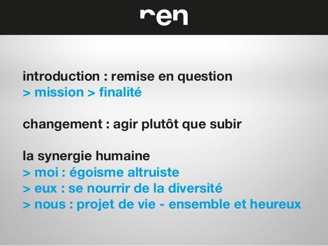 introduction : remise en question > mission > finalité changement : agir plutôt que subir la synergie humaine > moi : égoi...