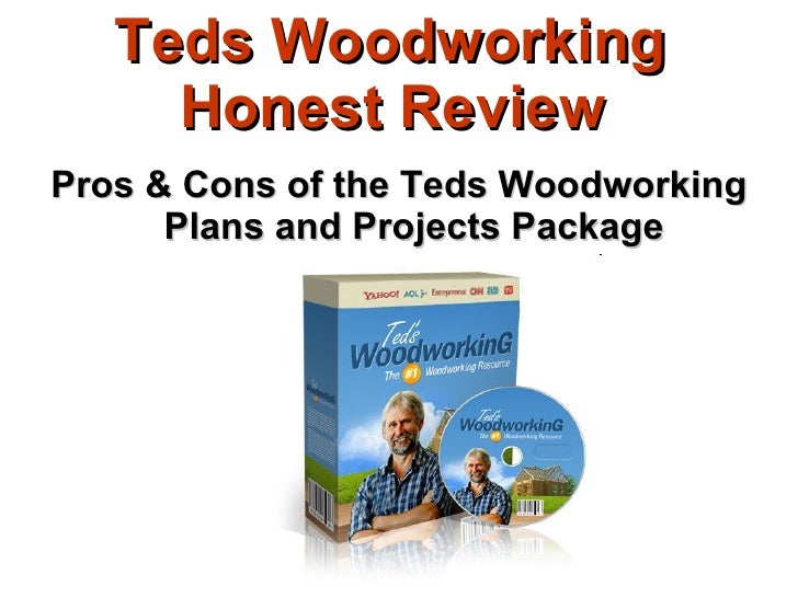 Teds Woodworking  Honest Review   <ul><li>Pros & Cons of the Teds Woodworking Plans and Projects Package </li></ul>