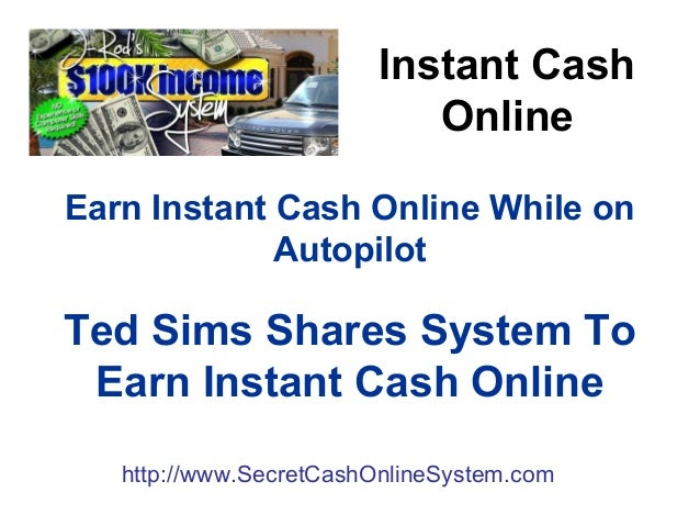 Instant Cash Online Earn Instant Cash Online While on Autopilot Ted Sims Shares System To Earn Instant Cash Online http://...