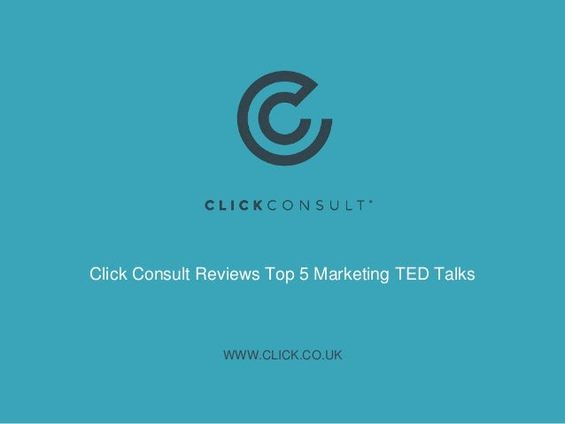 Click Consult Reviews Top 5 Marketing TED Talks WWW.CLICK.CO.UK