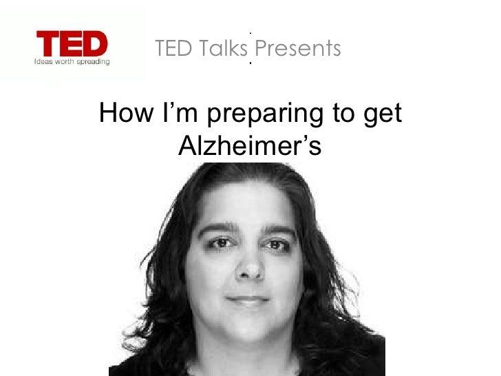 TED Talks PresentsHow I'm preparing to get      Alzheimer's