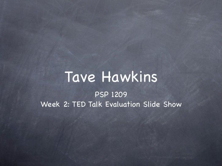 Tave Hawkins              PSP 1209Week 2: TED Talk Evaluation Slide Show