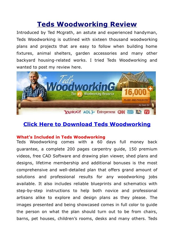 Teds Woodworking ReviewIntroduced by Ted Mcgrath, an astute and experienced handyman,Teds Woodworking is outlined with six...
