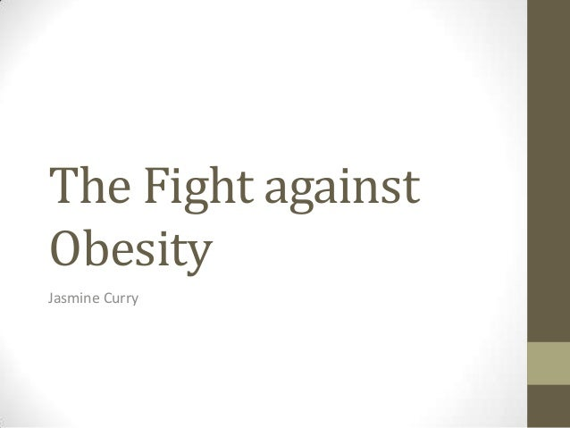 The Fight against Obesity Jasmine Curry
