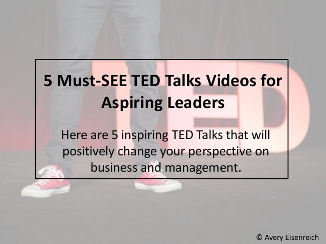 Here are 5 inspiring TED Talks that will positively change your perspective on business and management. © Avery Eisenreich...
