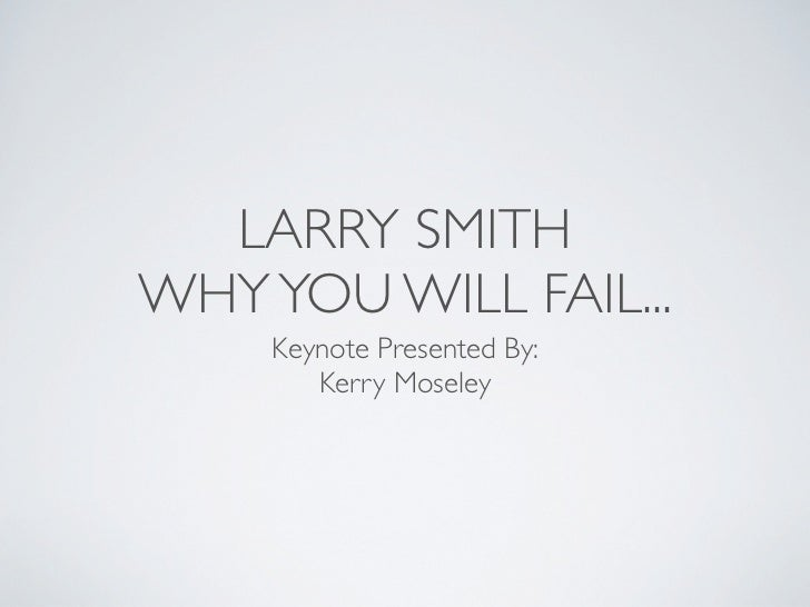LARRY SMITHWHY YOU WILL FAIL...     Keynote Presented By:        Kerry Moseley