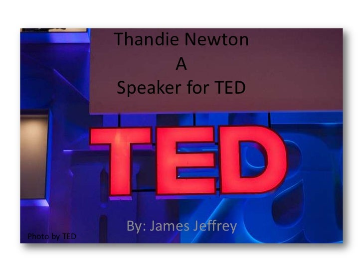 Thandie Newton                      A               Speaker for TED                By: James JeffreyPhoto by TED