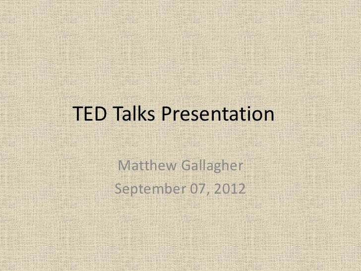 TED Talks Presentation    Matthew Gallagher    September 07, 2012