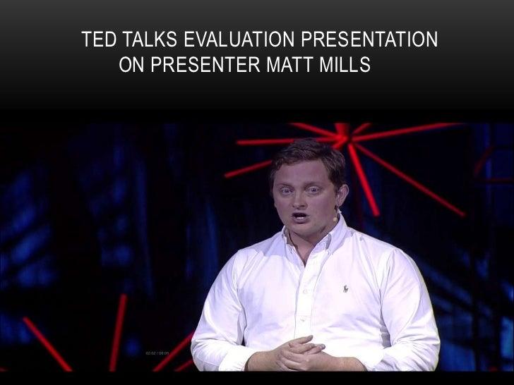 TED TALKS EVALUATION PRESENTATION   ON PRESENTER MATT MILLS