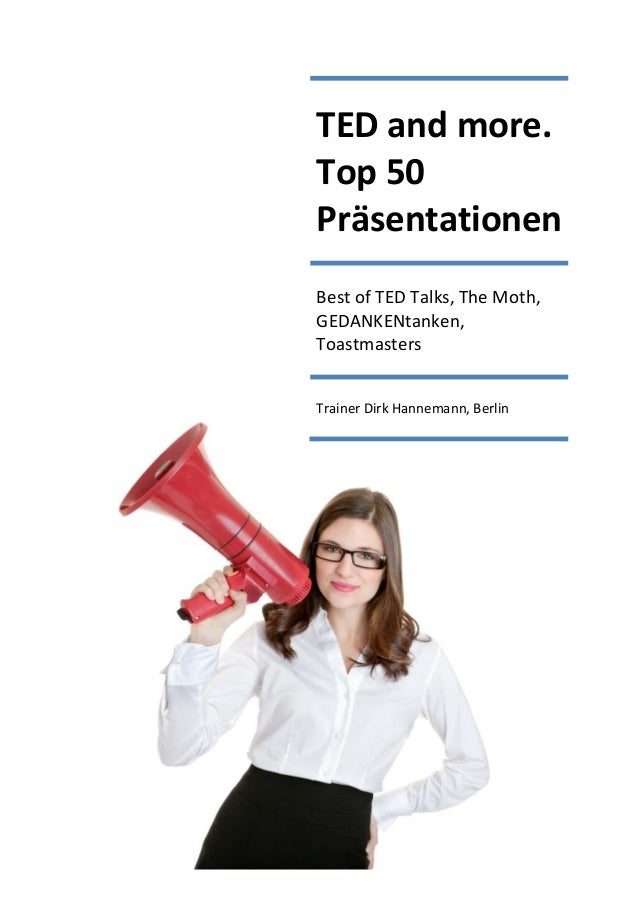 TED and more. Top 50 Präsentationen Best of TED Talks, The Moth, GEDANKENtanken, Toastmasters Trainer Dirk Hannemann, Berl...