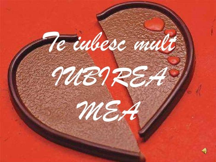 Te iubesc mult IUBIREA MEA<br />