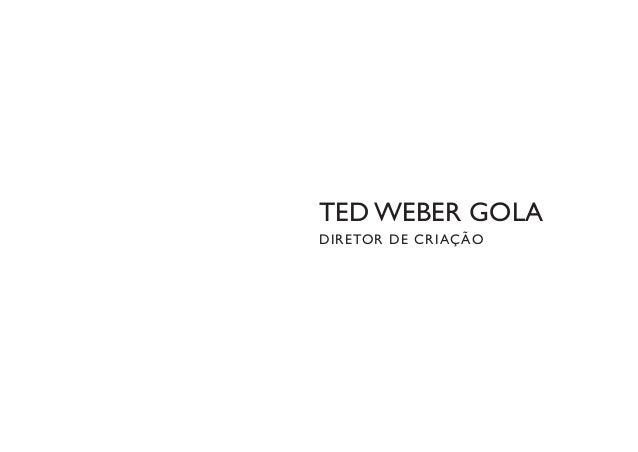 TED WEBER GOLA D I R E TOR DE CR IA ÇÃ O