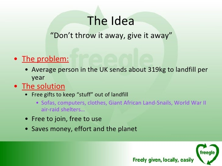 "The Idea <ul><li>"" Don't throw it away, give it away"" </li></ul><ul><li>The problem: </li></ul><ul><ul><li>Average person ..."