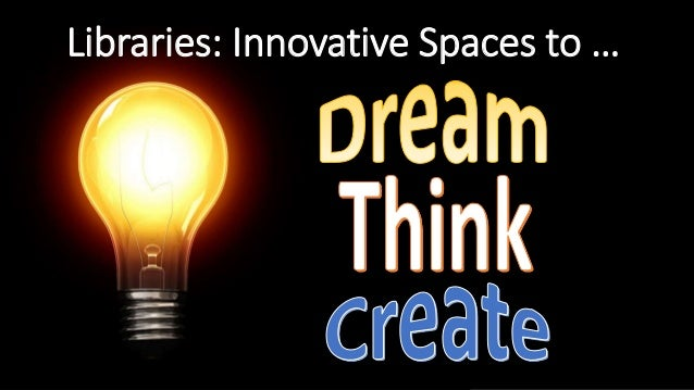 Libraries: Innovative Spaces to …