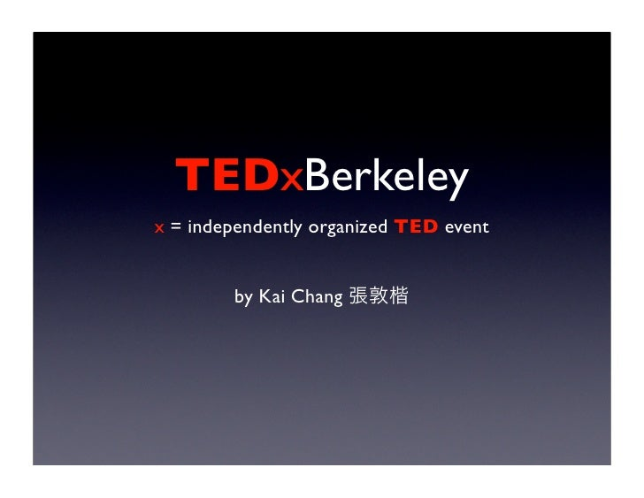 TEDxBerkeley x = independently organized TED event           by Kai Chang