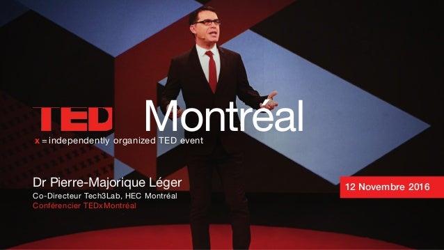 Dr Pierre-Majorique Léger Co-Directeur Tech3Lab, HEC Montréal Conférencier TEDxMontréal Montréalx = independently organize...
