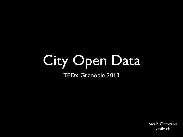 City Open Data  TEDx Grenoble 2013                       Vasile Cotovanu                           vasile.ch