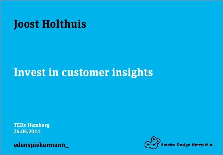 Joost HolthuisInvest in customer insightsTEDx Hamburg24.05.2011edenspiekermann_