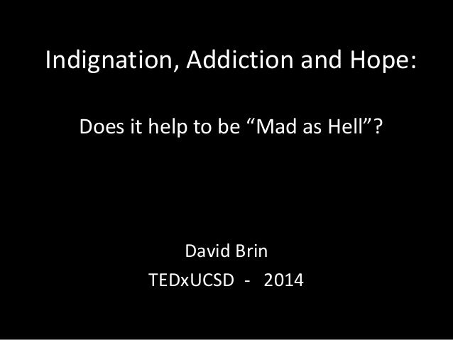 "Indignation, Addiction and Hope: Does it help to be ""Mad as Hell""? David Brin TEDxUCSD - 2014"