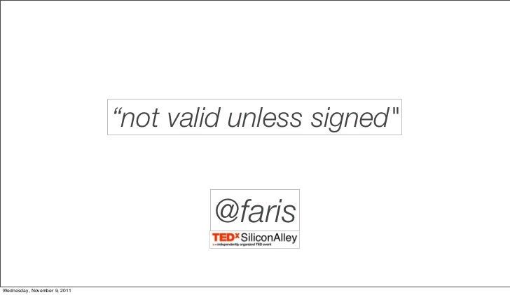 """not valid unless signed""                                      @farisWednesday, November 9, 2011"