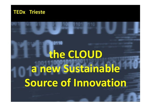 TEDx Trieste        theCLOUD     anewSustainable    SourceofInnovation