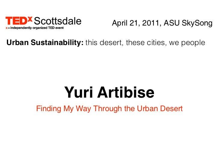 April 21, 2011, ASU SkySongUrban Sustainability: this desert, these cities, we people                Yuri Artibise        ...