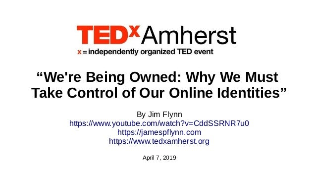 """We're Being Owned: Why We Must Take Control of Our Online Identities"" By Jim Flynn https://www.youtube.com/watch?v=CddSSR..."