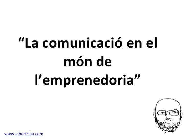 """""""La comunicació en el                  món de           l'emprenedoria""""                      www...."""