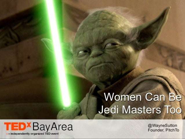 Women Can BeJedi Masters Too         @WayneSutton         Founder, PitchTo