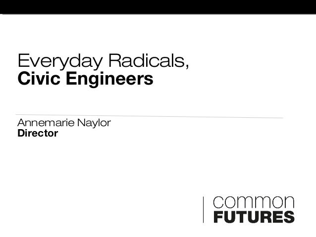 Everyday Radicals,Civic EngineersAnnemarie NaylorDirector