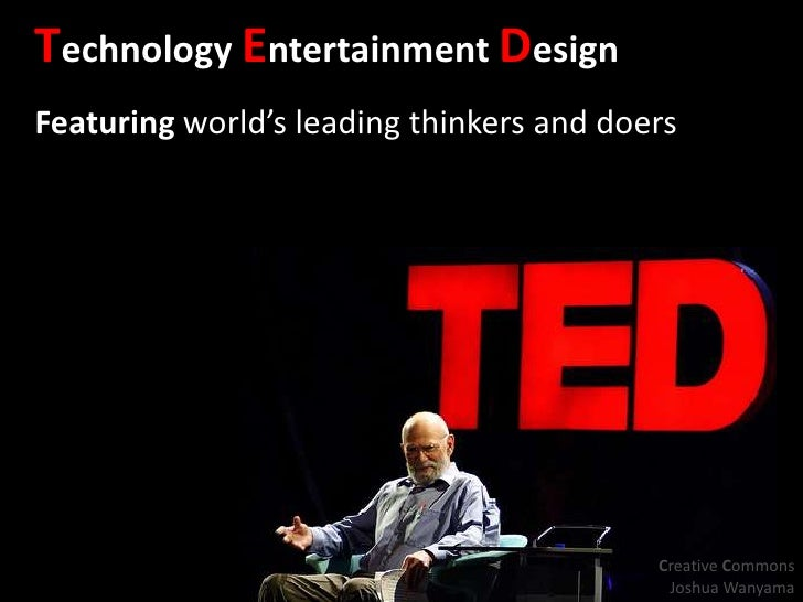 Technology Entertainment Design<br />Featuring world's leading thinkers and doers<br />Creative Commons Joshua Wanyama<br />
