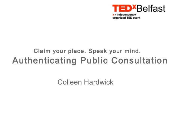 Claim your place. Speak your mind.Authenticating Public Consultation           Colleen Hardwick