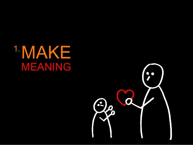 1. MAKE MEANING