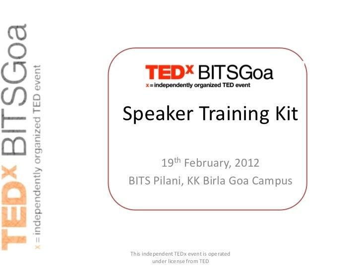 Speaker Training Kit       19th February, 2012BITS Pilani, KK Birla Goa CampusThis independent TEDx event is operated     ...