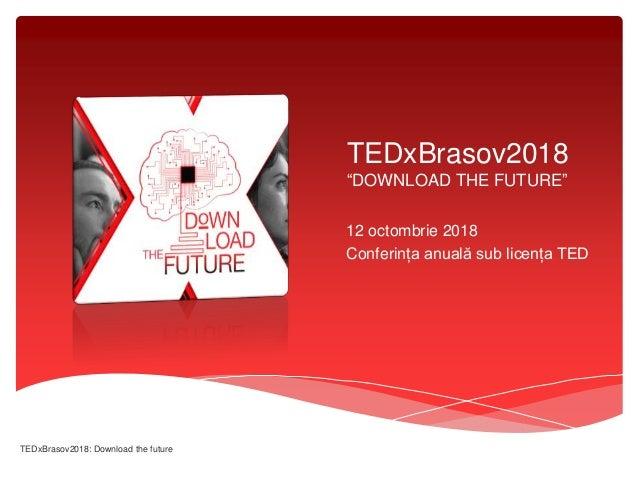"TEDxBrasov2018 ""DOWNLOAD THE FUTURE"" 12 octombrie 2018 Conferința anuală sub licența TED TEDxBrasov2018: Download the futu..."