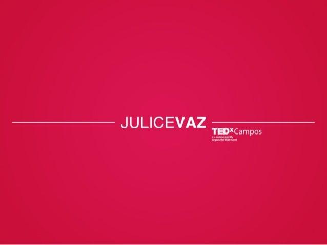 TEDxCampos - Julice Vaz - Mentes Barulhentas