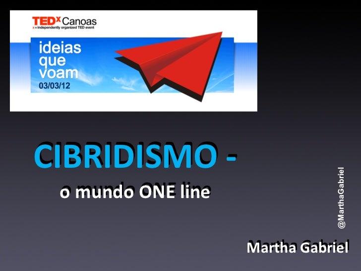 CIBRIDISMO -‐                                                     @MarthaGabriel  o mundo ONE line         ...
