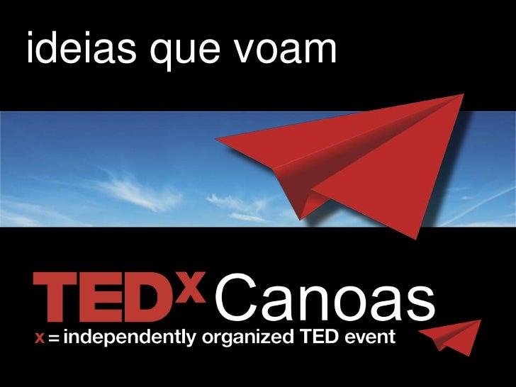 ideias que voam                  ideias que voam                    www.tedxcanoas.com.br