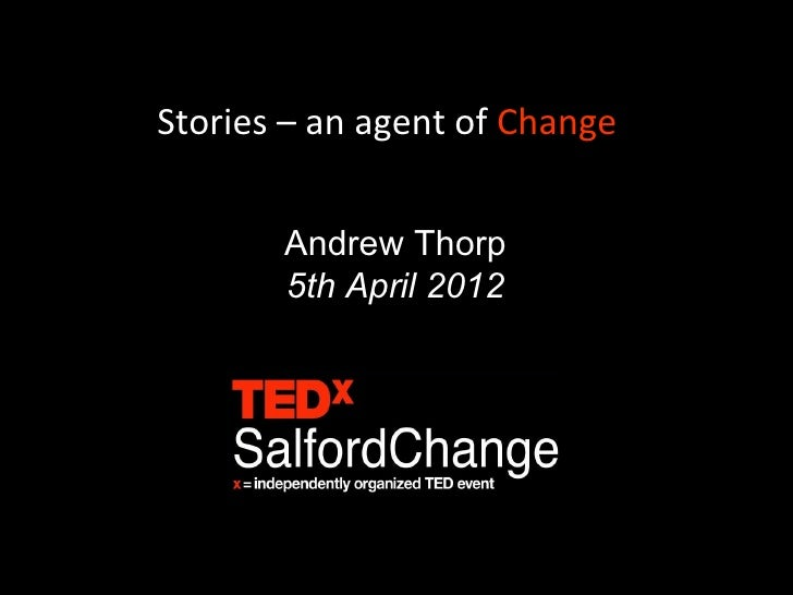 Stories – an agent of Change       Andrew Thorp       5th April 2012