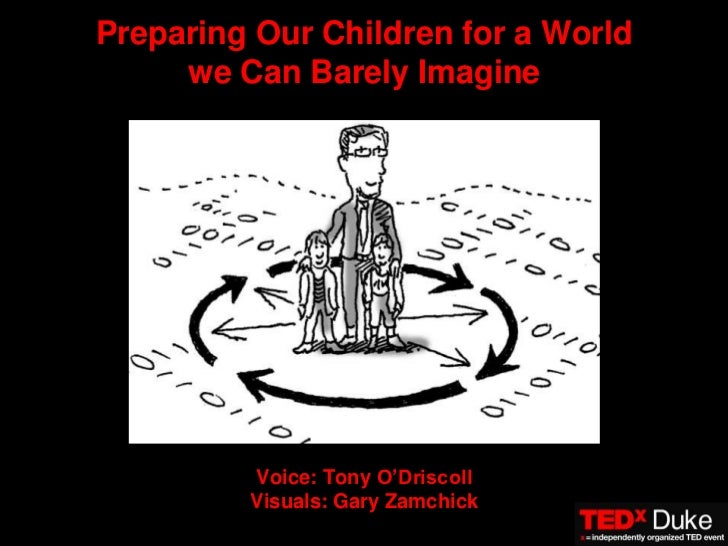 Preparing Our Children for a World we Can Barely Imagine<br />Voice: Tony O'DriscollVisuals: Gary Zamchick<br />