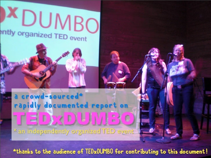 a crowd-sourced* rapidly documented report on TEDxDUMBO x   an independently organized TED event  *thanks to the audience ...
