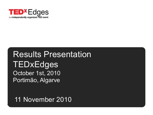 Results Presentation TEDxEdges October 1st, 2010 Portimão, Algarve 11 November 2010