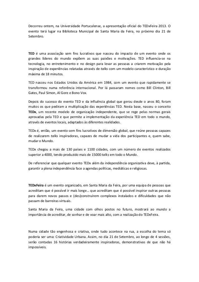 Decorreuontem,naUniversidadePortucalense,aapresentaçãooficialdoTEDxFeira2013.Oevento terá lugar na Bibliot...