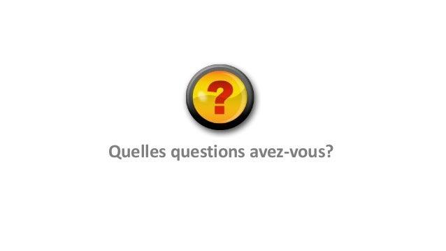 Quelles questions avez-vous?