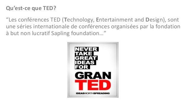 """Qu'est-ce que TED? """"Les conférences TED (Technology, Entertainment and Design), sont une séries internationale de conféren..."""