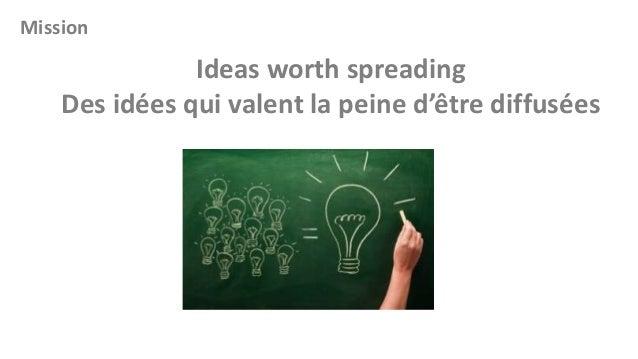 Mission  Ideas worth spreading Des idées qui valent la peine d'être diffusées