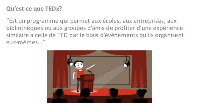 """Qu'est-ce que TEDx? """"Est un programme qui permet aux écoles, aux entreprises, aux bibliothèques ou aux groupes d'amis de p..."""