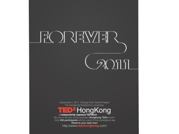 """TEDxHongKong 2011 / About TED&TEDx /Speakers / Performers / Memories 2010 / Contact2011 Let's talk about """"Forever""""."""