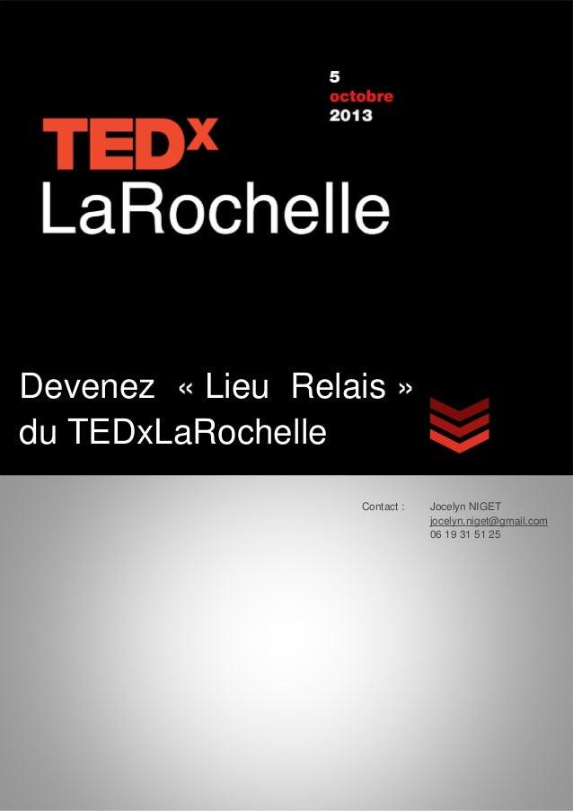 Devenez « Lieu Relais » du TEDxLaRochelle Contact : Jocelyn NIGET jocelyn.niget@gmail.com 06 19 31 51 25