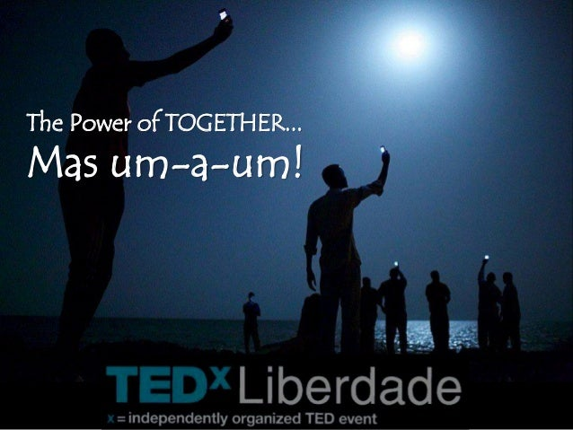 The Power of TOGETHER... Mas um-a-um!